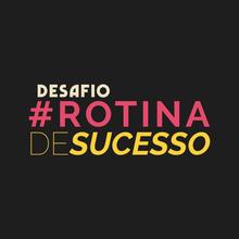 Desafio #RotinaDeSucesso