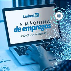Linkedin A Máquina de Empregos - Curso - Carolina Martins