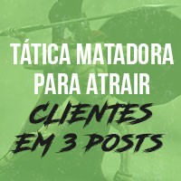Tática Matadora para Atrair Clientes em 3 Posts